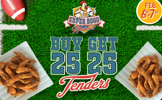 Super BOGO Weekend. February 6-7. Buy 25 Tenders, Get 25 Tenders Free