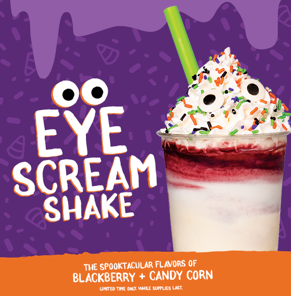 Eye Scream Shake. The Spectacular Flavors of Blackberry and Candy Corn. For a Limited Time Only. While Supplies Last
