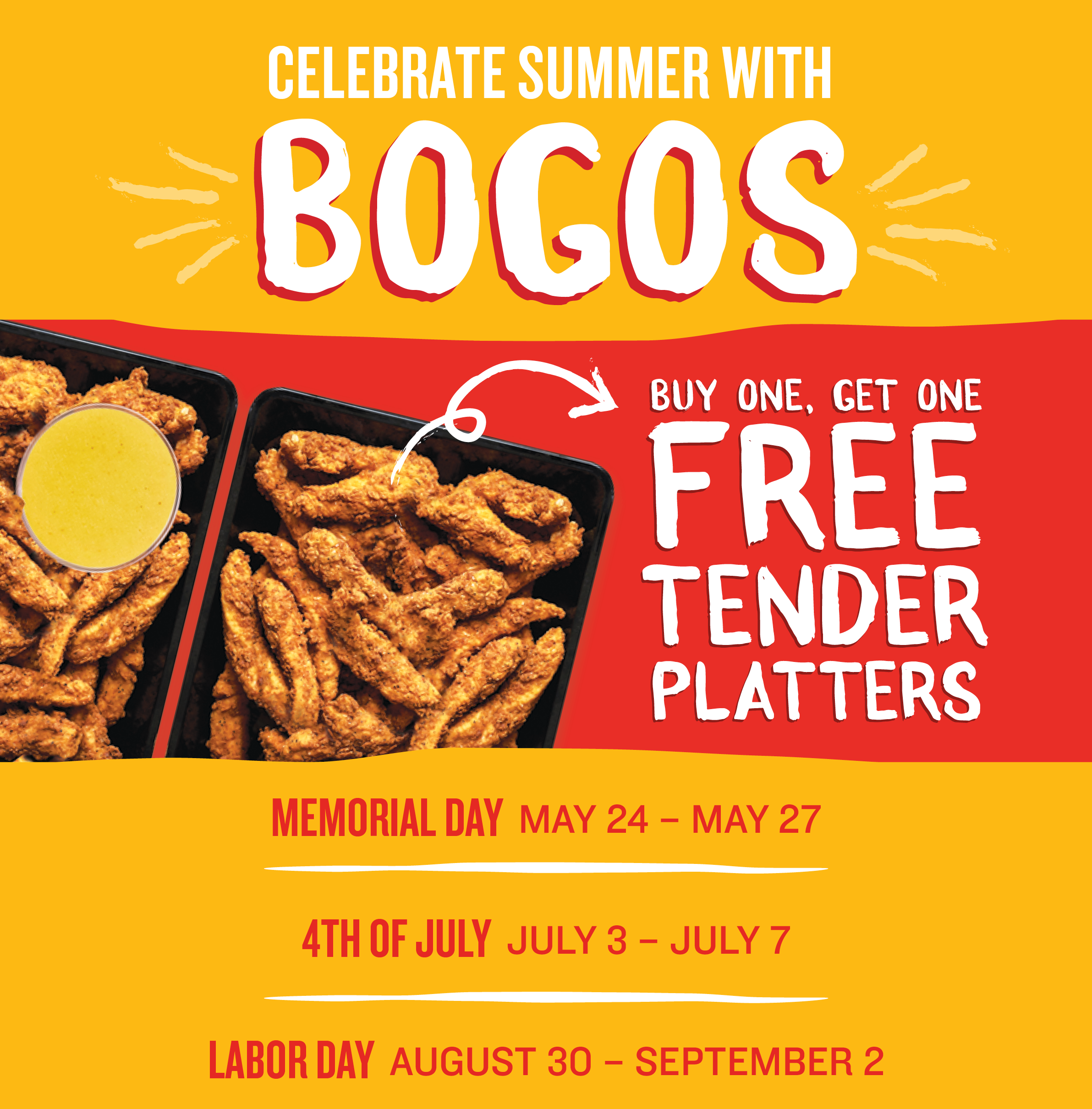 Celebrate Summer with BOGOs.  Buy One, Get One Free 25 piece and 50 piece Chicken Tender platters are sizzlin
