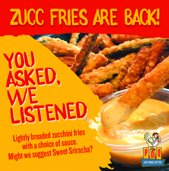 Zucchini Fries are Back. You Asked. We Listened. Lightly breaded zucchini fries with choice of sauce. Might we suggest Sweet Sriracha.